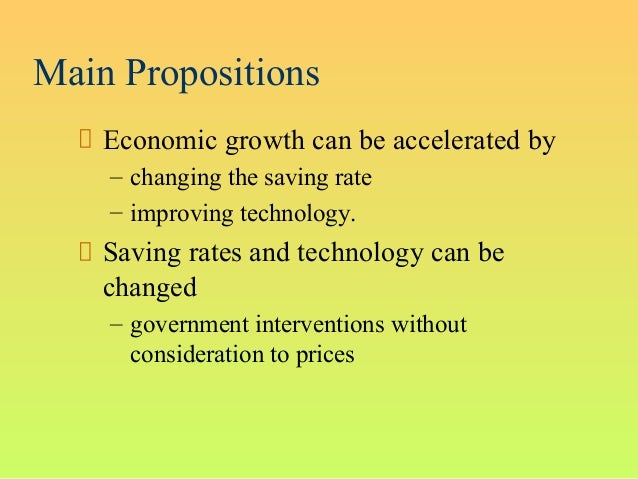 Main PropositionsEconomic growth can be accelerated by– changing the saving rate– improving technology.Saving rates and te...