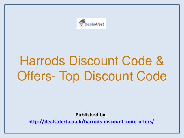 Harrods Discount Code & Offers- Top Discount Code Published by: http://dealsalert.co.uk/harrods-discount-code-offers/
