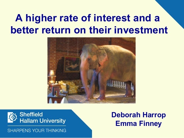 A higher rate of interest and a better return on their investment Matthew Borg & Deborah Harrop Deborah Harrop Emma Finney