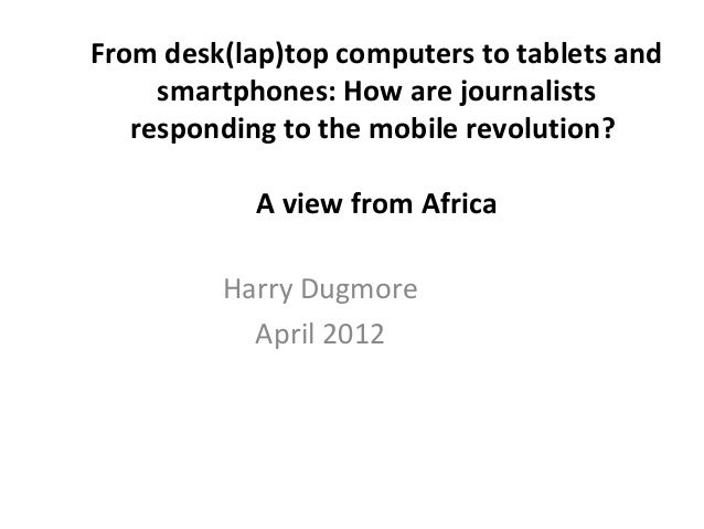 From desk(lap)top computers to tablets and smartphones: How are journalists responding to the mobile revolution? A view fr...