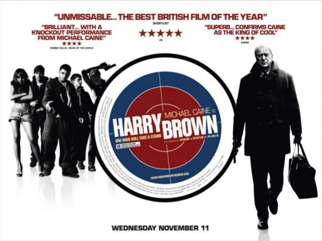 Harry Brown Case Study   Find the answers to the following questions on    Harry Brown:     Who   directed the film?    ...