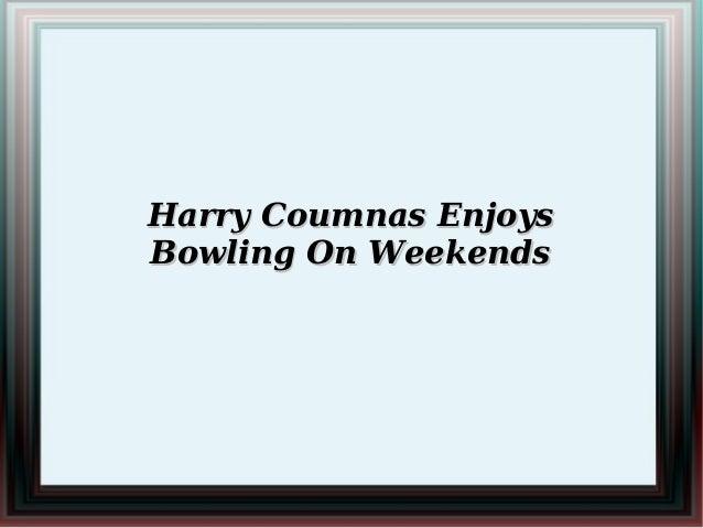 Harry Coumnas EnjoysBowling On Weekends