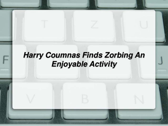 Harry Coumnas Finds Zorbing An       Enjoyable Activity