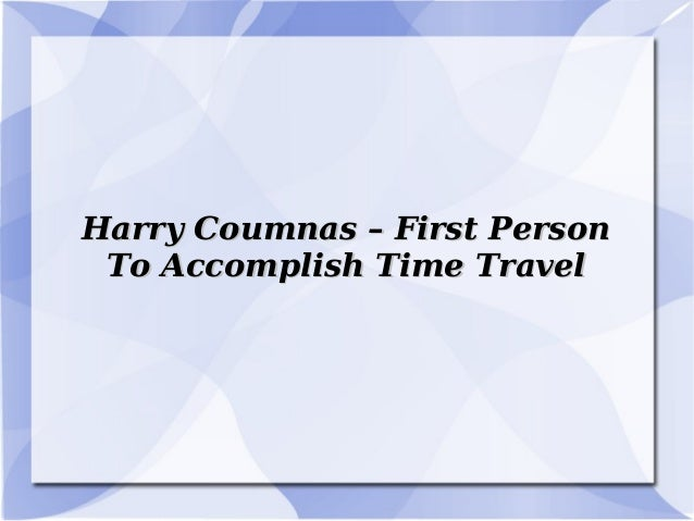 Harry Coumnas – First Person To Accomplish Time Travel
