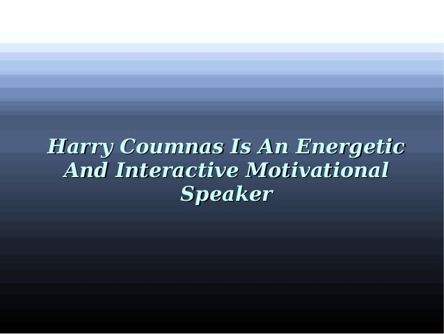Harry Coumnas Is An EnergeticHarry Coumnas Is An Energetic And Interactive MotivationalAnd Interactive Motivational Speake...