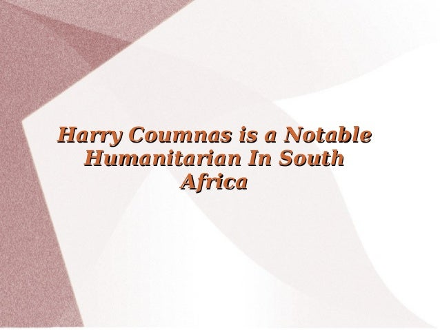 Harry Coumnas is a NotableHarry Coumnas is a Notable Humanitarian In SouthHumanitarian In South AfricaAfrica