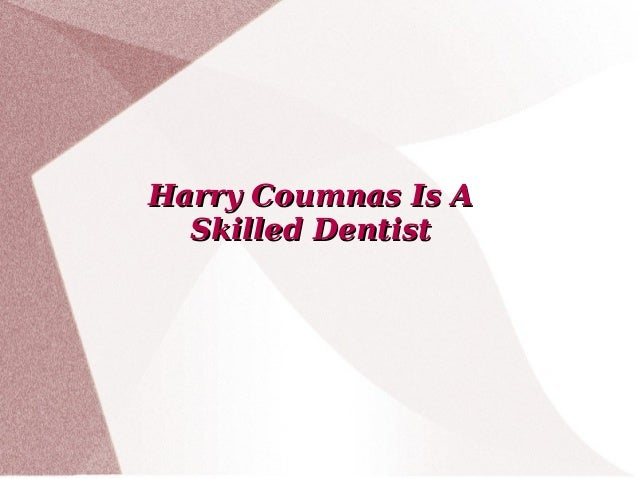 Harry Coumnas Is AHarry Coumnas Is A Skilled DentistSkilled Dentist