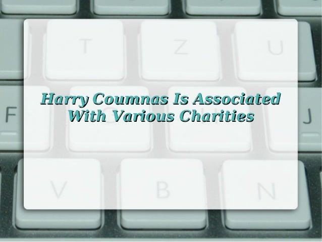 Harry Coumnas Is AssociatedHarry Coumnas Is Associated With Various CharitiesWith Various Charities