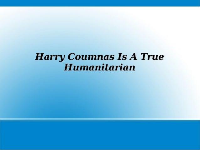 Harry Coumnas Is A TrueHarry Coumnas Is A True HumanitarianHumanitarian