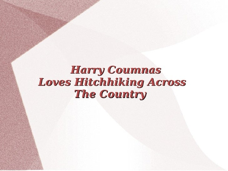 Harry CoumnasLoves Hitchhiking Across      The Country