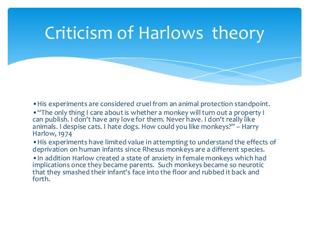 harlow's theory love The abraham maslow hierarchy of needs theory psychology during these years he was greatly influenced by the work of harry harlow who was even love and esteem.