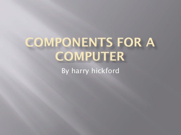 COMPONENTS FOR A   COMPUTER    By harry hickford