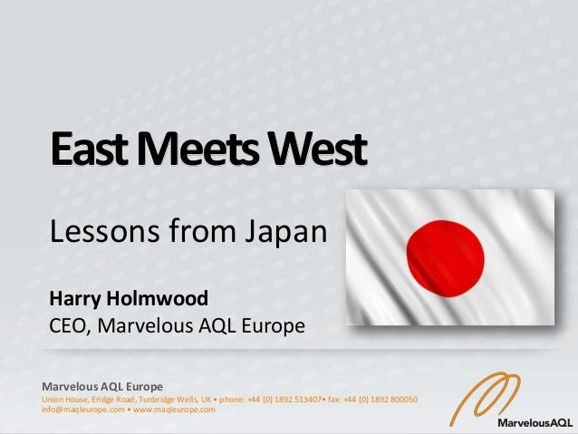 East Meets West  Lessons from Japan  Harry Holmwood  CEO, Marvelous AQL EuropeMarvelous AQL EuropeUnion House, Eridge Road...