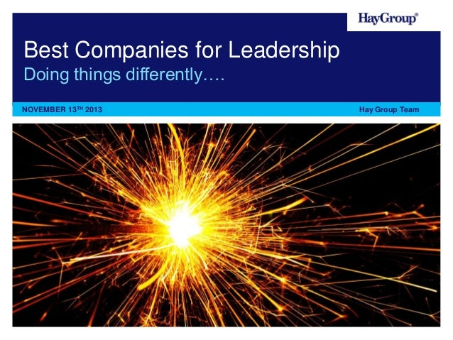 Best Companies for Leadership Doing things differently…. NOVEMBER 13TH 2013  Hay Group Team