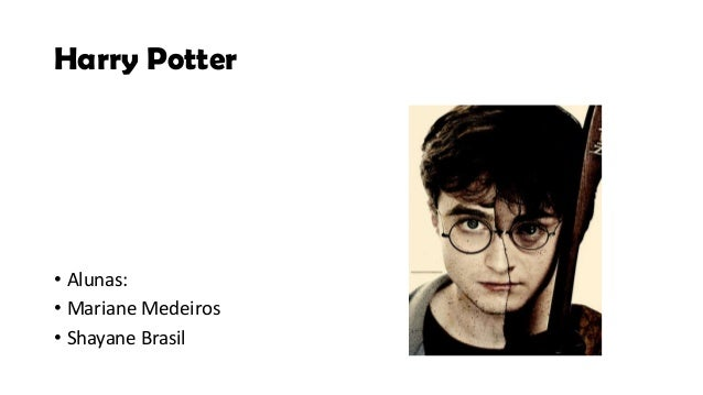 Harry Potter• Alunas:• Mariane Medeiros• Shayane Brasil