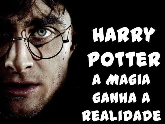 HarryPotter A Magia ganha aRealidade