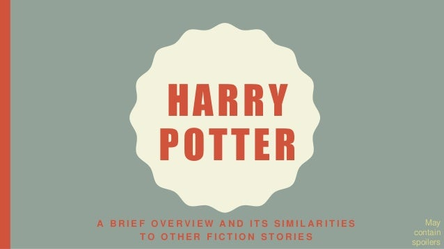 Harry potter: A Brief Overview and Its Similarities to Other