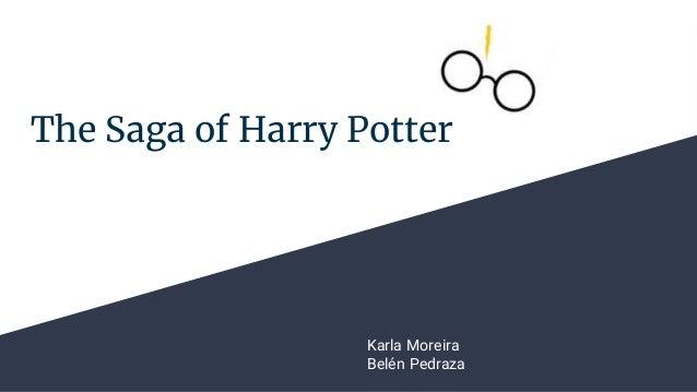 The Saga of Harry Potter Karla Moreira Belén Pedraza