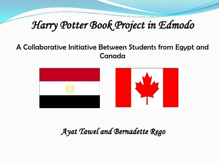 Harry Potter Book Project in EdmodoA Collaborative Initiative Between Students from Egypt and                           Ca...