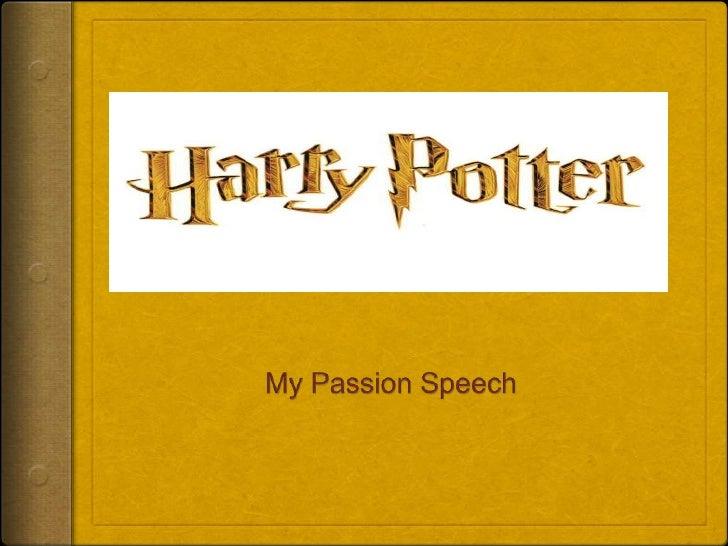 Harry Potter<br />My Passion Speech<br />