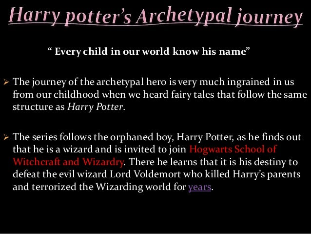 harry potter archetypes essay Harry potter is a hero in there novel harry potter and the deathly hallows because he is brave he is brave because he will save others before himself and.