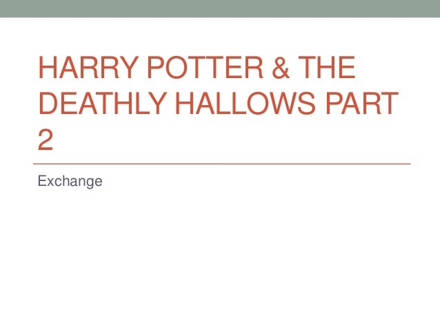 HARRY POTTER & THEDEATHLY HALLOWS PART2Exchange