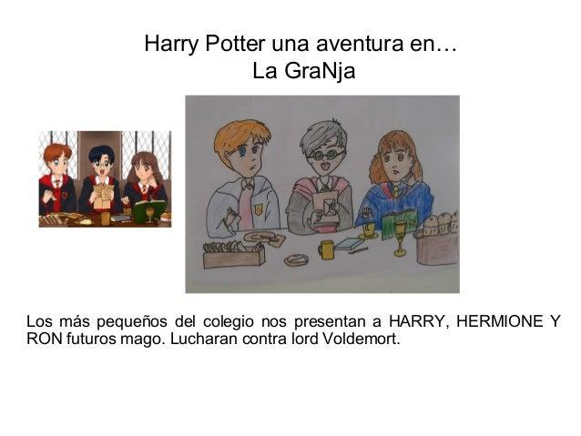 Harry Potter una aventura en…                        La GraNjaLos más pequeños del colegio nos presentan a HARRY, HERMIONE...