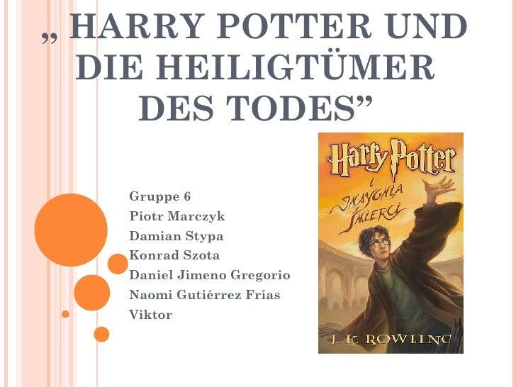 """ HARRY POTTER UND  DIE HEILIGTÜMER     DES TODES""   Gruppe 6   Piotr Marczyk   Damian Stypa   Konrad Szota   Daniel Jimen..."