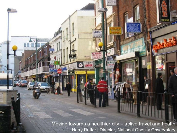 Moving towards a healthier city – active travel and health Harry Rutter | Director, National Obesity Observatory
