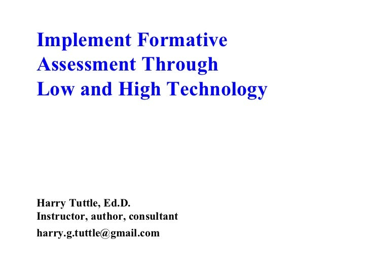 Implement FormativeAssessment ThroughLow and High TechnologyHarry Tuttle, Ed.D.Instructor, author, consultantharry.g.tuttl...