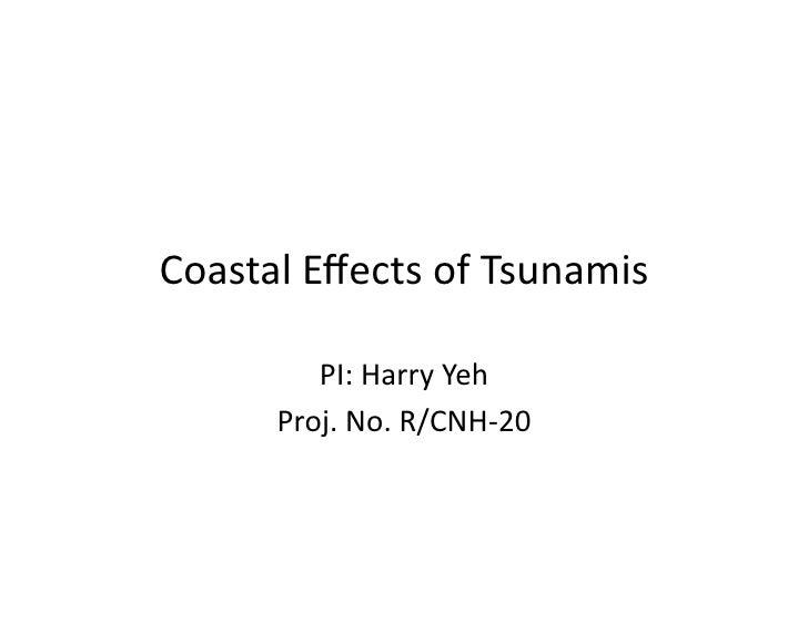 Coastal  Effects  of  Tsunamis                PI:  Harry  Yeh            Proj.  No.  R/CNH-‐20