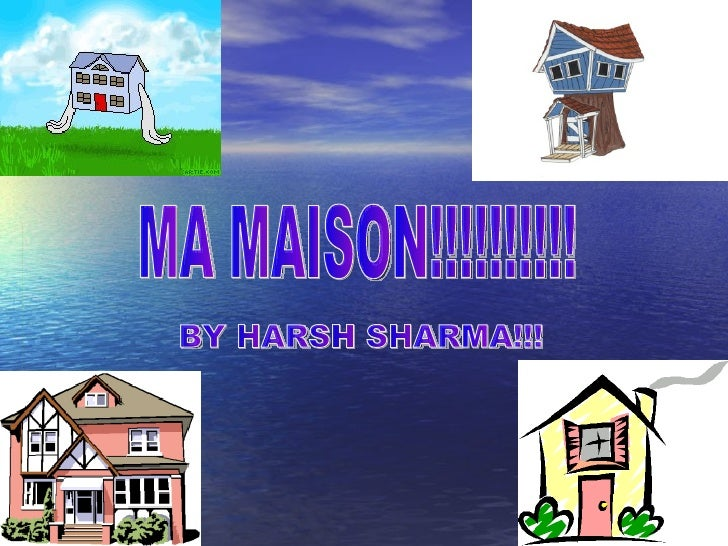 MA MAISON!!!!!!!!!! BY HARSH SHARMA!!!