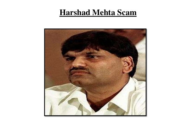 harshad mehta scam presentation This article discussed the harshad mehta scandal in detail it discusses how  harshad mehta could pull off such a huge scandal and what the motivations of  the.