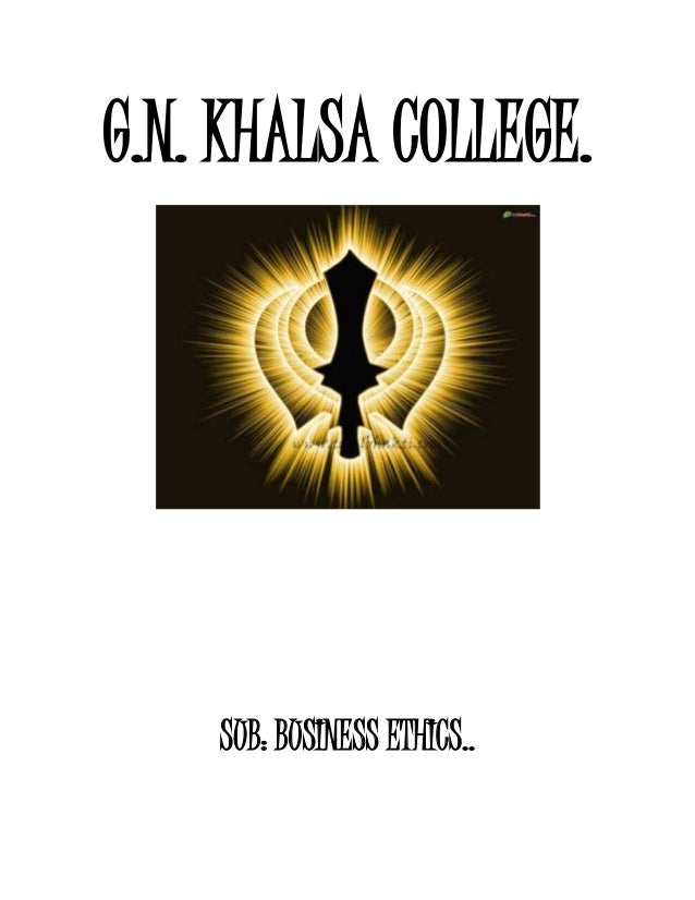 G.N. KHALSA COLLEGE. SUB: BUSINESS ETHICS..