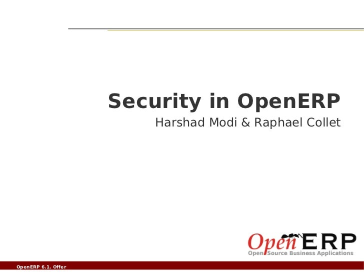 Security in OpenERP                                  Harshad Modi & Raphael ColletOpenERP 6.1. Offer compléter   Nom du fi...