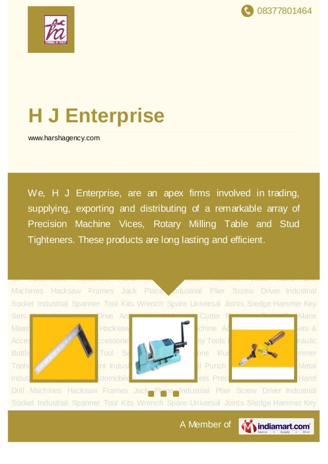 08377801464A Member ofH J Enterprisewww.harshagency.comHand Tools Precision Machine Vices Hand Drill Machines Hacksaw Fram...