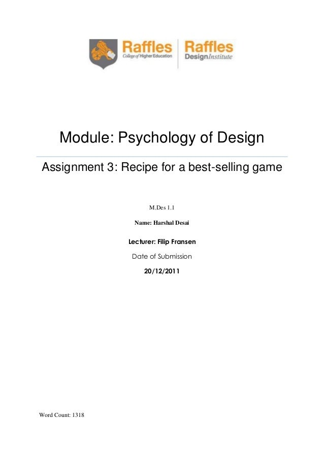 Module: Psychology of Design Assignment 3: Recipe for a best-selling game  M.Des 1.1 Name: Harshal Desai  Lecturer: Filip ...