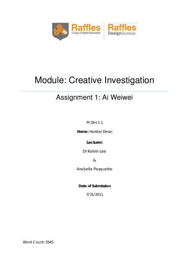 Module: Creative Investigation Assignment 1: Ai Weiwei  M.Des 1.1 Name: Harshal Desai  Lecturer: Dr Kelvin Lee & Arabella ...