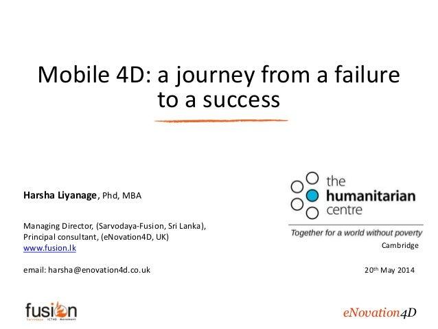 Mobile 4D: a journey from a failure to a success Harsha Liyanage, Phd, MBA Managing Director, (Sarvodaya-Fusion, Sri Lanka...