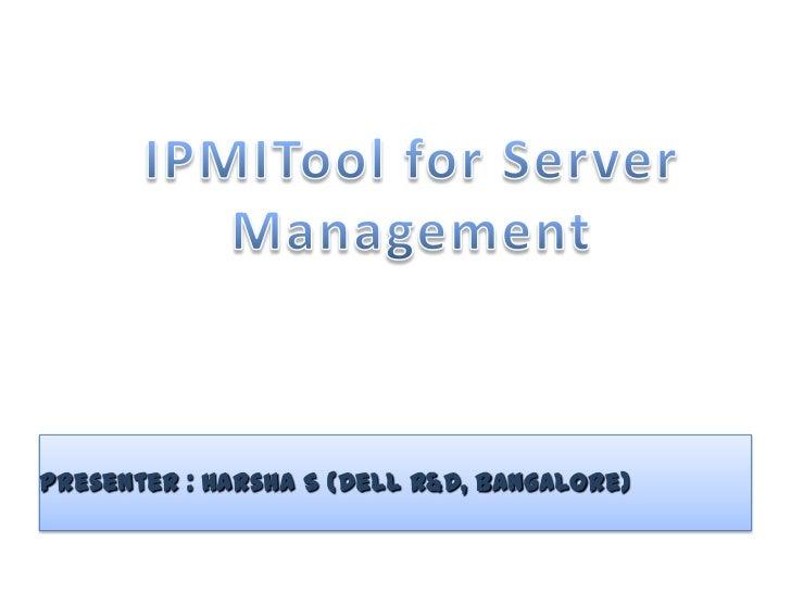 Presenter : Harsha S (Dell R&D, Bangalore)