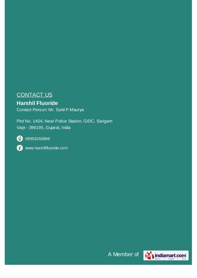 A Member ofCONTACT USHarshil FluorideContact Person: Mr. Sunil P.MauryaPlot No. 1404, Near Police Station, GIDC, SarigamVa...