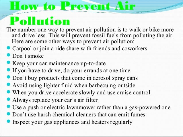 how to prevent air pollution Air pollution and what you can do this page last reviewed may 26, 2015 in this area, we provide some background materials concerning the problems of air pollution.