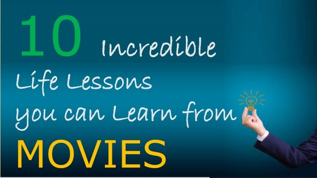 10 life lessons you can learn from movies.