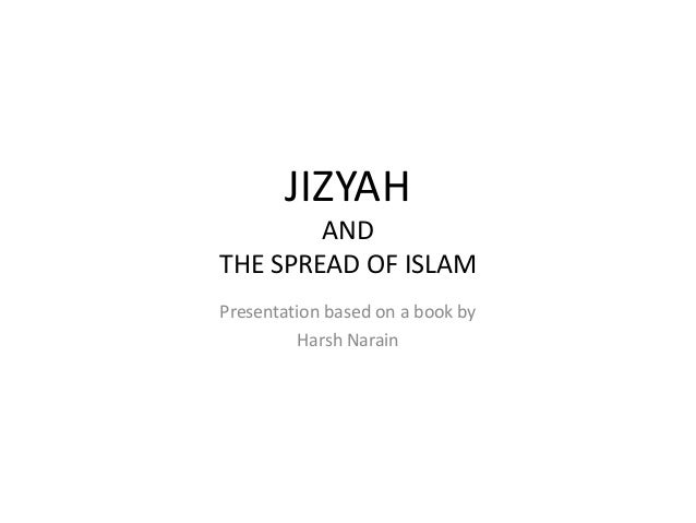 JIZYAH        ANDTHE SPREAD OF ISLAMPresentation based on a book by          Harsh Narain