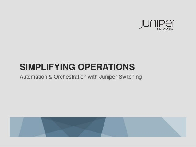 Simplifying Operations: Automation & Orchestration with Juniper Switching