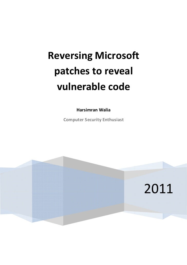 Reversing Microsoft patches to reveal  vulnerable code         Harsimran Walia   Computer Security Enthusiast             ...