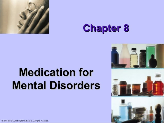 Chapter 8             Medication for            Mental Disorders© 2011 McGraw-Hill Higher Education. All rights reserved.