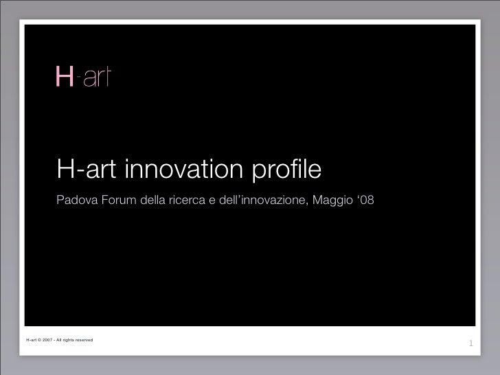 H-art innovation profile                Padova Forum della ricerca e dell'innovazione, Maggio '08                          ...