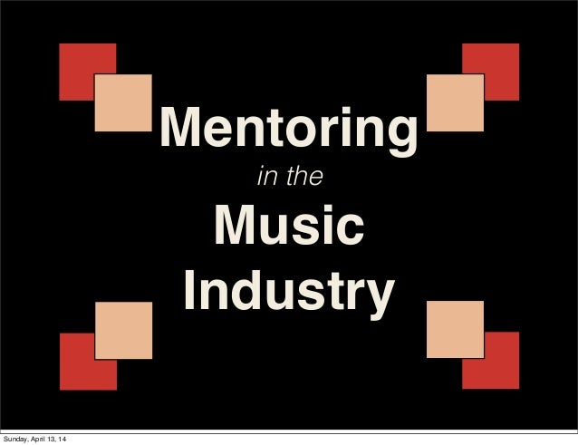 Mentoring in the Music Industry Sunday, April 13, 14