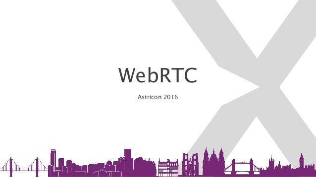 WebRTC Astricon 2016